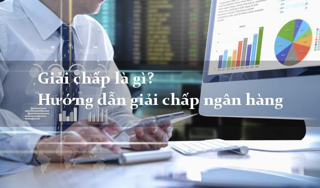 Giải chấp là gì? Hướng dẫn giải chấp ngân hàng