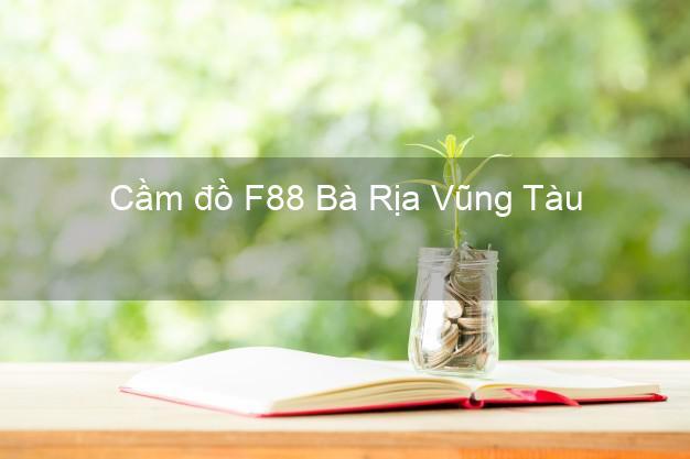 Cầm đồ F88 Bà Rịa Vũng Tàu