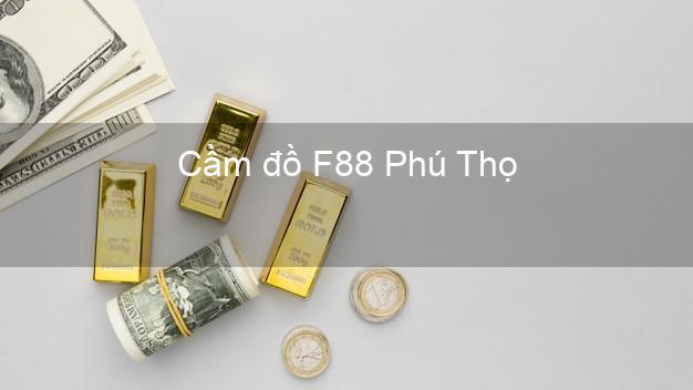 Cầm đồ F88 Phú Thọ