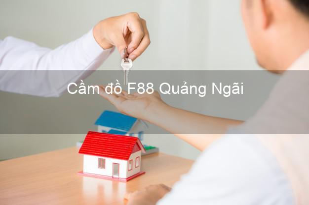 Cầm đồ F88 Quảng Ngãi