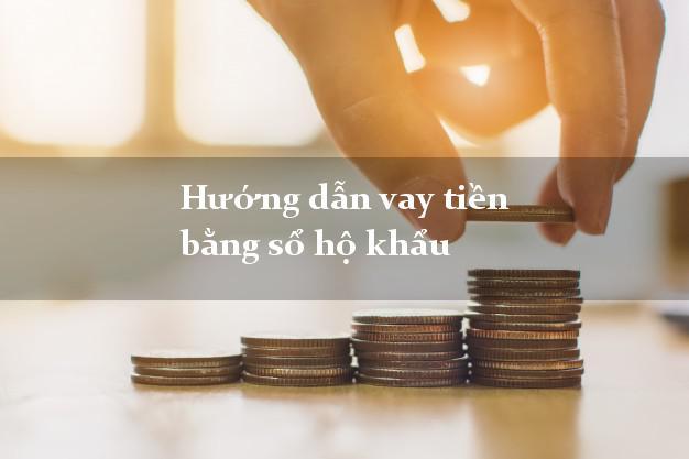 Hướng dẫn vay tiền bằng sổ hộ khẩu trong ngày