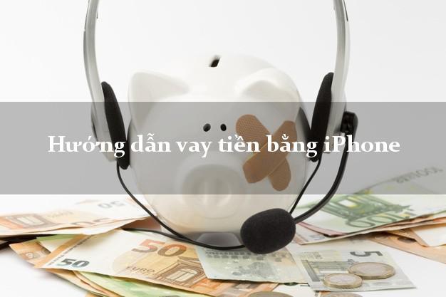 Hướng dẫn vay tiền bằng iPhone dễ dàng