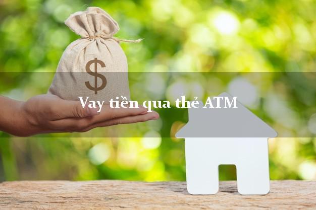 Vay tiền qua thẻ ATM Ở Đâu Uy Tín?