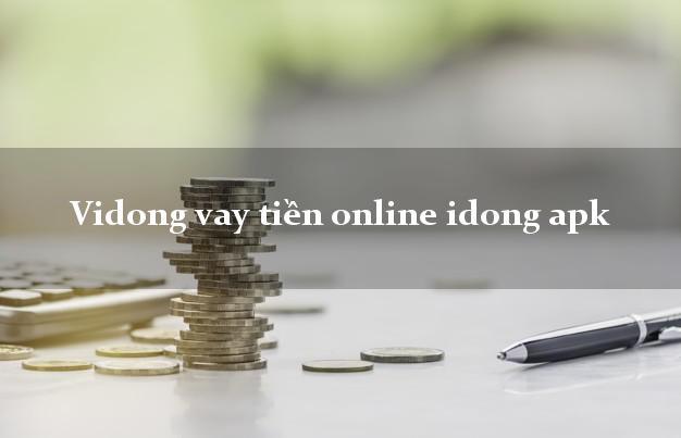 Vidong vay tiền online idong apk bằng CMND/CCCD